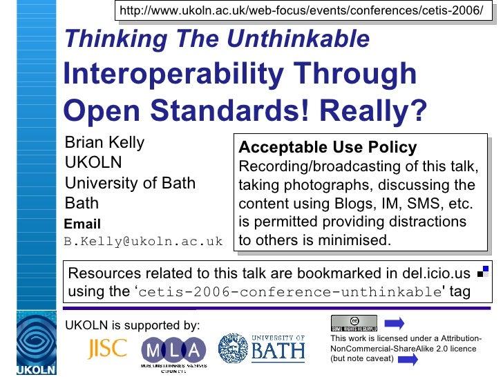 Thinking The Unthinkable   Interoperability Through Open Standards! Really? Brian Kelly UKOLN University of Bath Bath Emai...