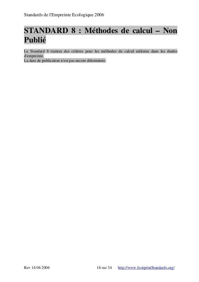 Standards de l'Empreinte Ecologique 2006 STANDARD 8 : Méthodes de calcul – Non Publié Le Standard 8 traitera des critères ...
