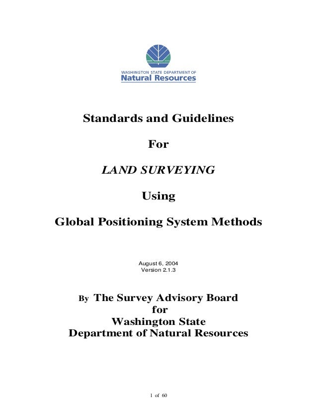 1 of 60 Standards and Guidelines For LAND SURVEYING Using Global Positioning System Methods August 6, 2004 Version 2.1.3 B...