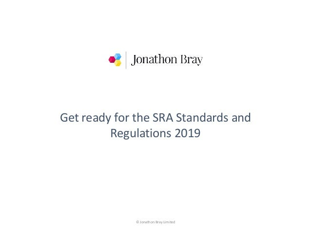 © Jonathon Bray Limited Get ready for the SRA Standards and Regulations 2019