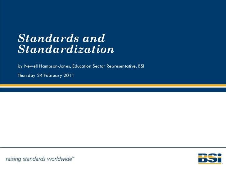 Standards and Standardization by Newell Hampson-Jones, Education Sector Representative, BSI Thursday 24 February 2011