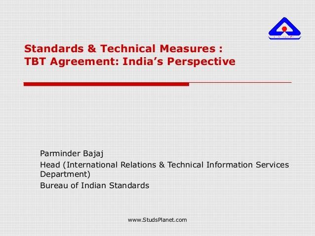 Standards & Technical Measures : TBT Agreement: India's Perspective Parminder Bajaj Head (International Relations & Techni...