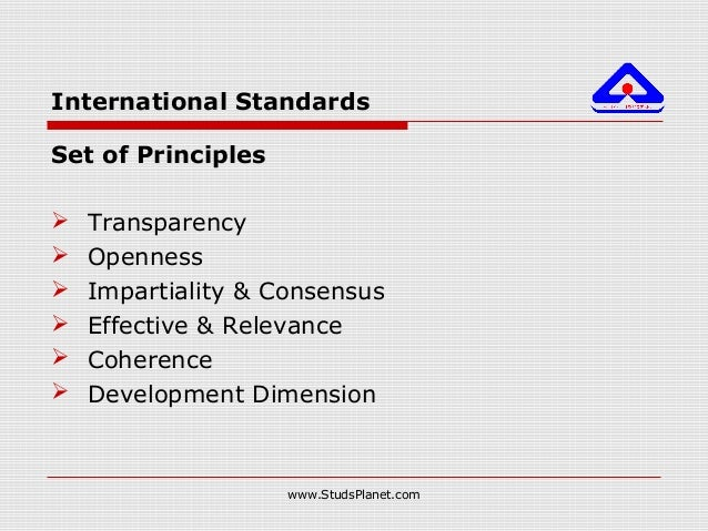 International Standards Set of Principles  Transparency  Openness  Impartiality & Consensus  Effective & Relevance  C...