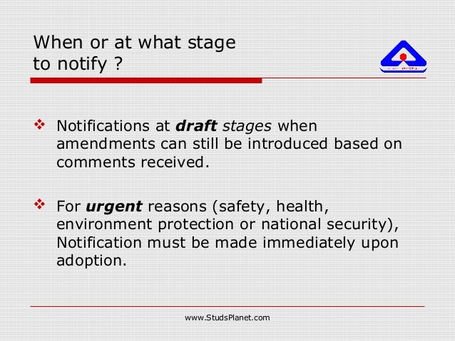 When or at what stage to notify ?  Notifications at draft stages when amendments can still be introduced based on comment...