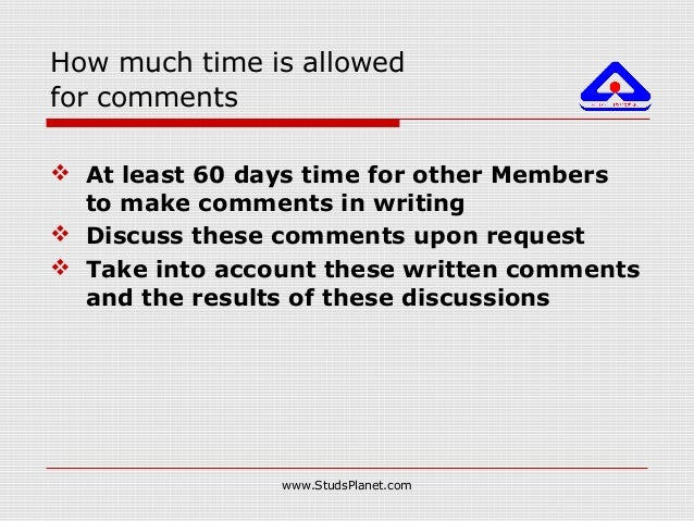 How much time is allowed for comments  At least 60 days time for other Members to make comments in writing  Discuss thes...