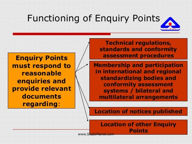 Functioning of Enquiry Points Enquiry Points must respond to reasonable enquiries and provide relevant documents regarding...
