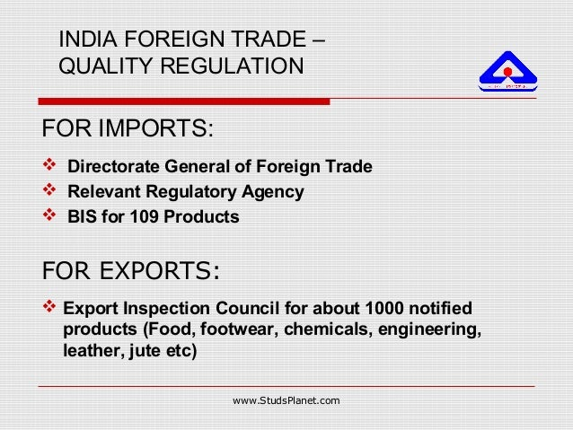 INDIA FOREIGN TRADE – QUALITY REGULATION FOR IMPORTS:  Directorate General of Foreign Trade  Relevant Regulatory Agency ...