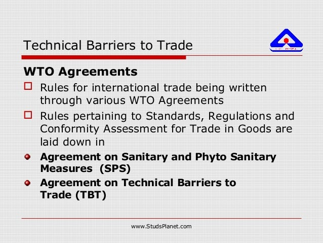 Technical Barriers to Trade WTO Agreements  Rules for international trade being written through various WTO Agreements  ...