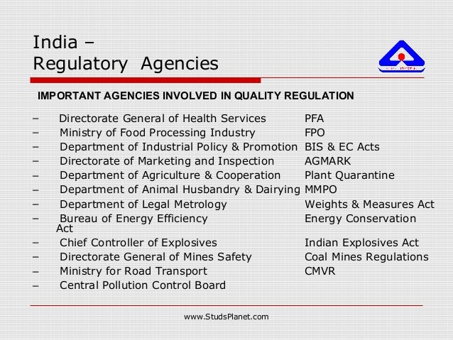 India – Regulatory Agencies IMPORTANT AGENCIES INVOLVED IN QUALITY REGULATION – Directorate General of Health Services PFA...