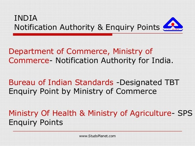 INDIA Notification Authority & Enquiry Points Department of Commerce, Ministry of Commerce- Notification Authority for Ind...