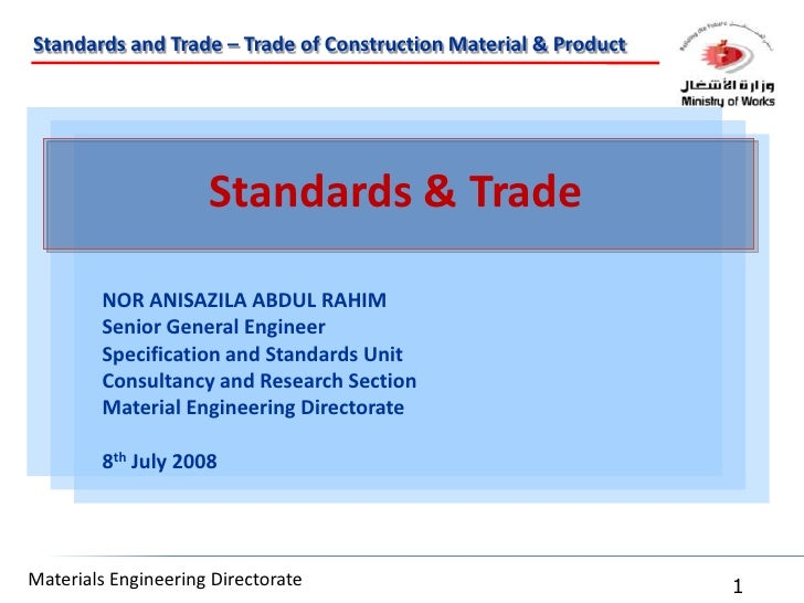 Standards & Trade<br />NOR ANISAZILA ABDUL RAHIM <br />Senior General Engineer<br />Specification and Standards Unit<br />...