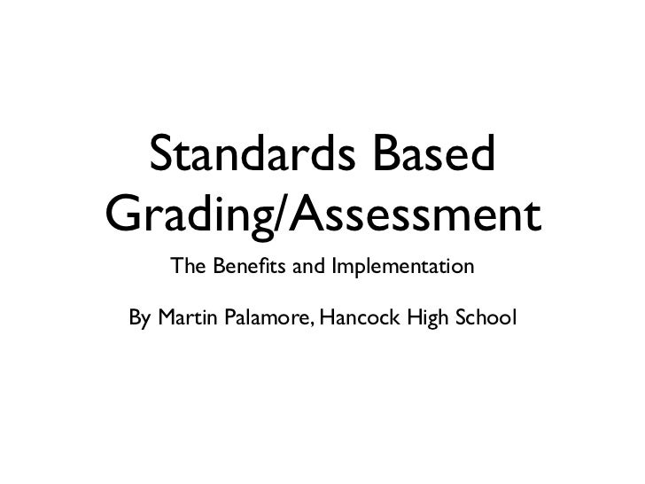 Standards BasedGrading/Assessment     The Benefits and Implementation By Martin Palamore, Hancock High School