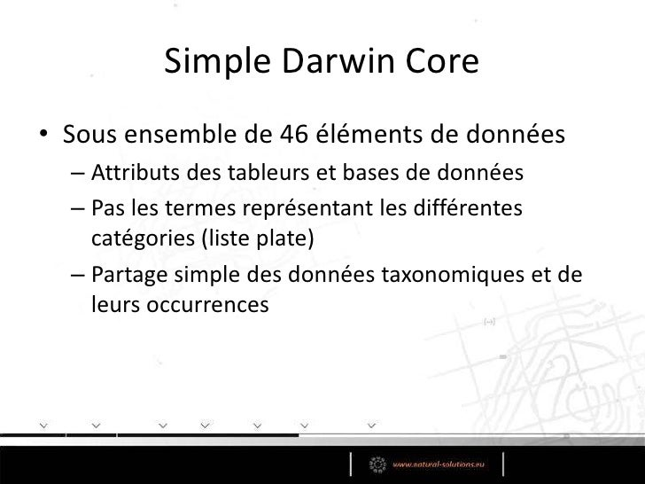 Extensions<br />Information spécifique à une discipline <br />Geospatial<br />DecimalLatitude- DecimalLongitude – Verbatim...