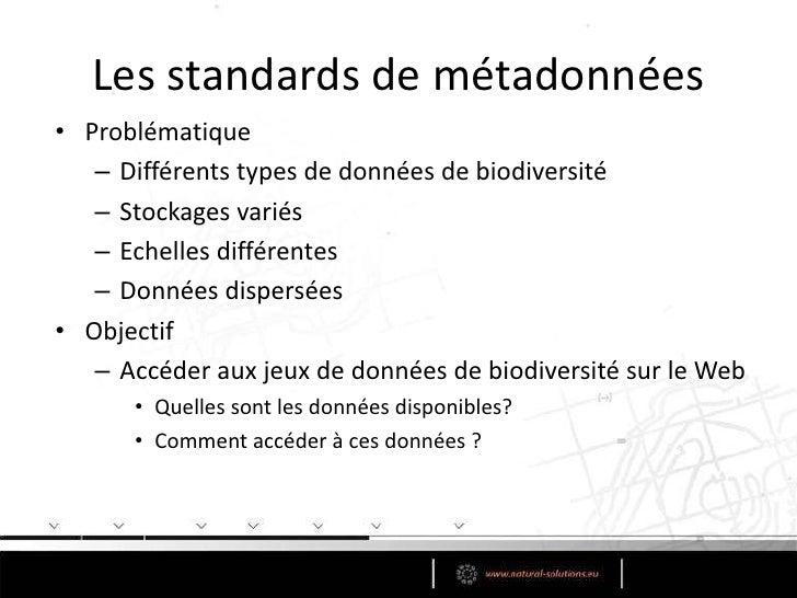 3 groupes de standards<br />Les standards de métadonnées  <br /> Comment sont mes données?<br />Dublin Core<br />EML<br /...