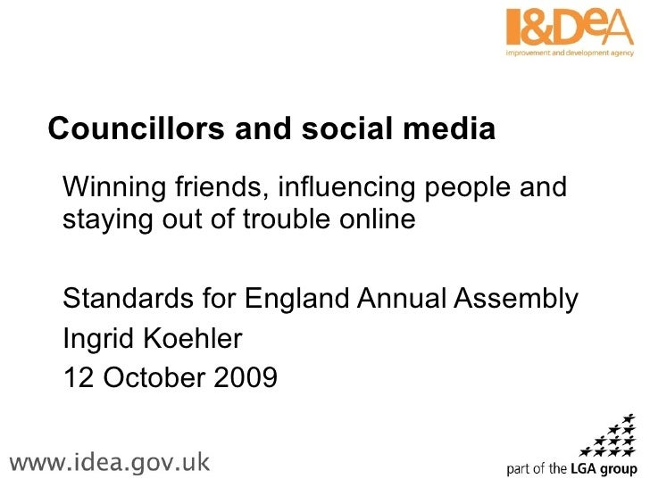Councillors and social media Winning friends, influencing people and staying out of trouble online  Standards for England ...
