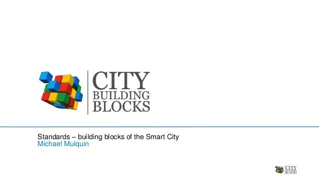 Standards – building blocks of the Smart City Michael Mulquin