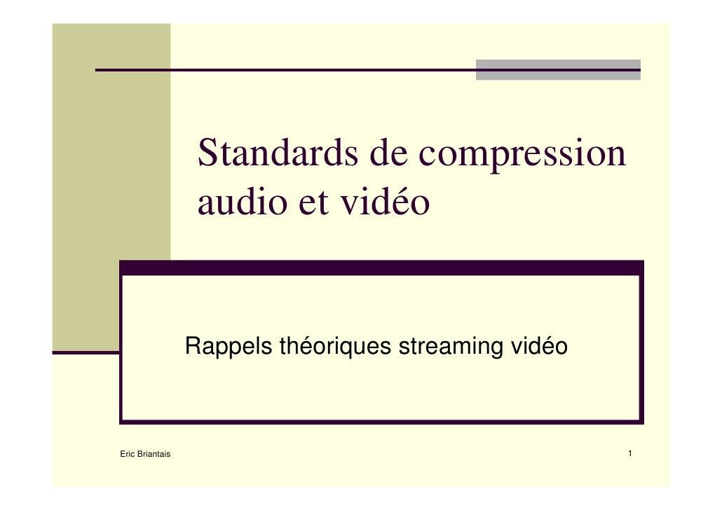 Standards de compression                   audio et vidéo                    Rappels théoriques streaming vidéo           ...
