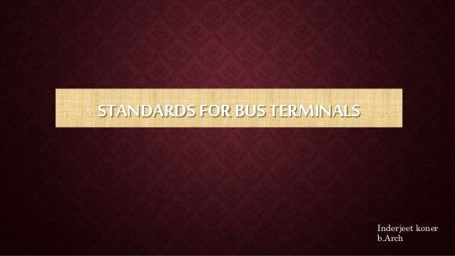 STANDARDS FOR BUS TERMINALS Inderjeet koner b.Arch