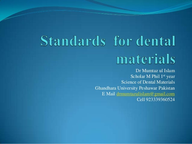 Dr Mumtaz ul Islam Scholar M Phil 1st year Science of Dental Materials Ghandhara University Peshawar Pakistan E Mail drmum...