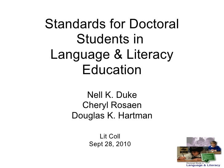 Standards for Doctoral Students in  Language & Literacy Education Nell K. Duke Cheryl Rosaen Douglas K. Hartman Lit Coll S...