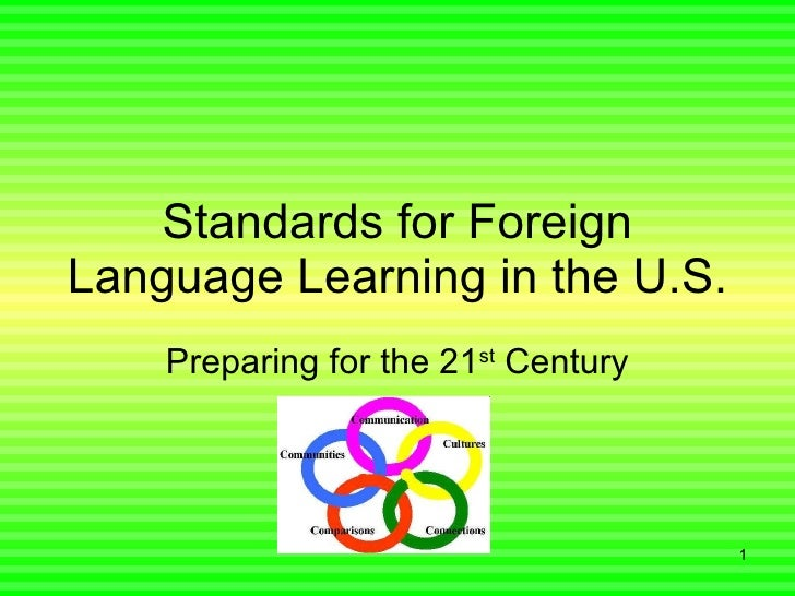Standards for Foreign Language Learning in the U.S. Preparing for the 21 st  Century