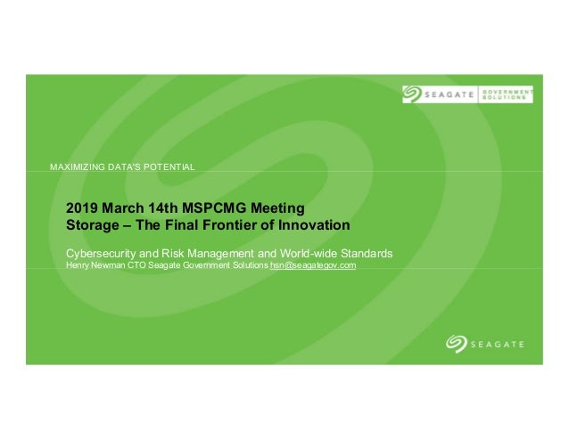 11/24/18 MAXIMIZING DATA'S POTENTIAL 2019 March 14th MSPCMG Meeting Storage – The Final Frontier of Innovation Cybersecuri...