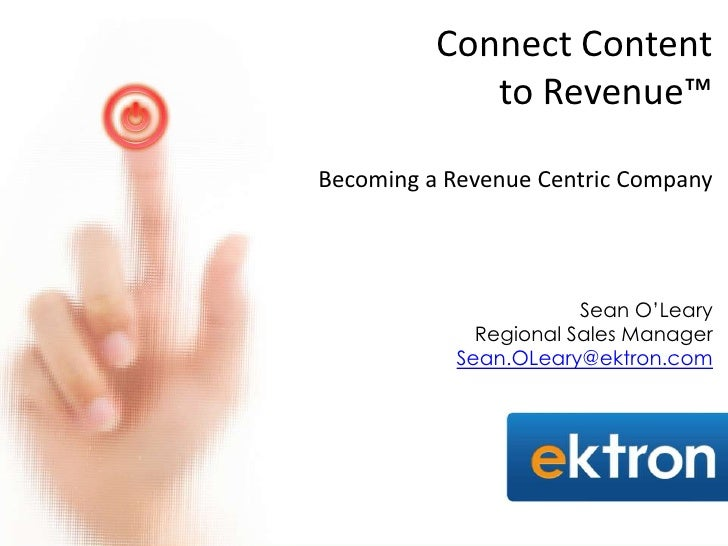 Connect Content             to Revenue™Becoming a Revenue Centric Company                       Sean O'Leary             R...