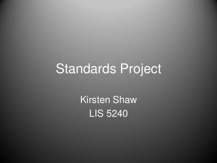 Standards Project<br />Kirsten Shaw<br />LIS 5240<br />