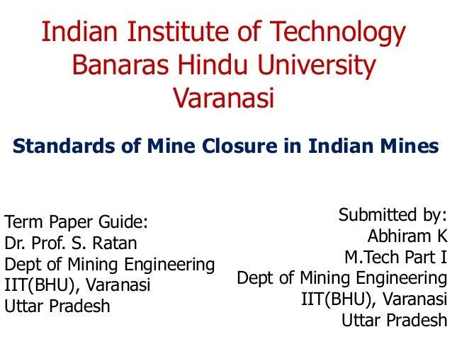 Indian Institute of Technology Banaras Hindu University Varanasi Standards of Mine Closure in Indian Mines Term Paper Guid...