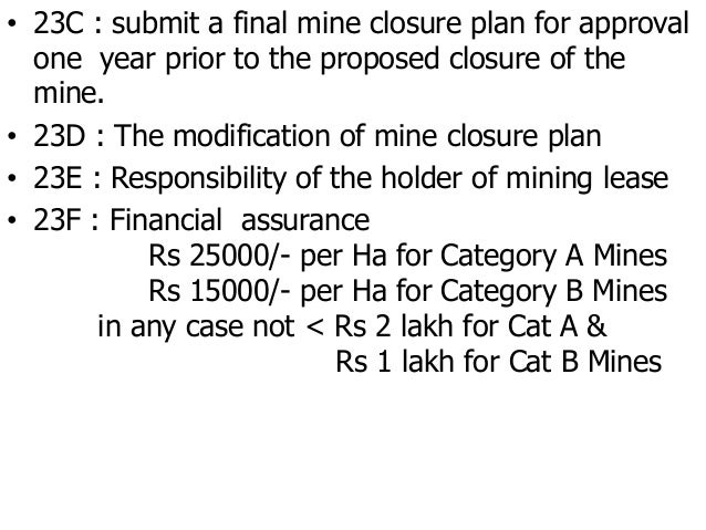 • 23C : submit a final mine closure plan for approval one year prior to the proposed closure of the mine. • 23D : The modi...