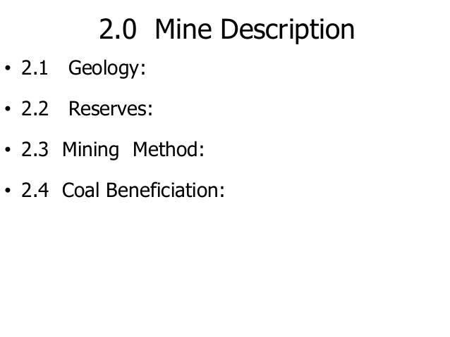 2.0 Mine Description • 2.1 Geology: • 2.2 Reserves: • 2.3 Mining Method: • 2.4 Coal Beneficiation: