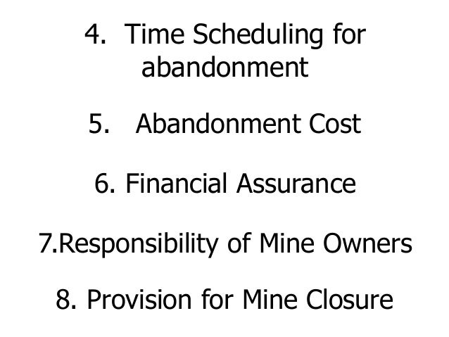 4. Time Scheduling for abandonment 5. Abandonment Cost 6. Financial Assurance 7.Responsibility of Mine Owners 8. Provision...