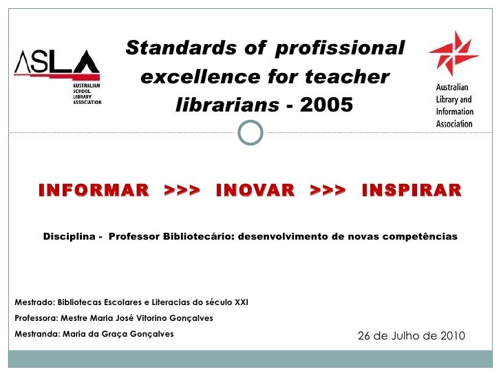 INFORMAR  >>>  INOVAR  >>>  INSPIRAR Standards of profissional excellence for teacher librarians  - 2005 Mestrado: Bibliot...