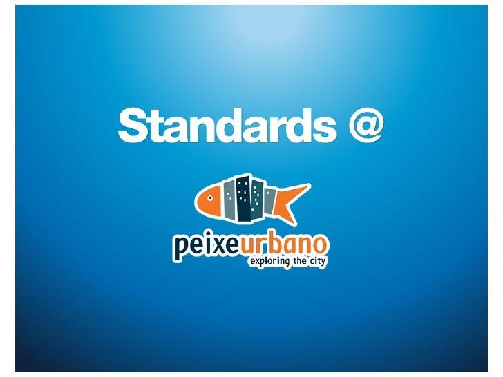 Standards @ Peixe Urbano