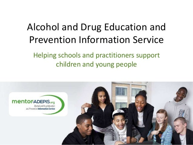 Alcohol and Drug Education and Prevention Information Service Helping schools and practitioners support children and young...
