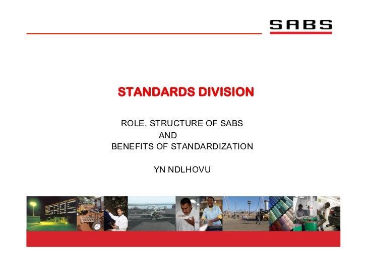 STANDARDS DIVISION  ROLE, STRUCTURE OF SABS          ANDBENEFITS OF STANDARDIZATION        YN NDLHOVU
