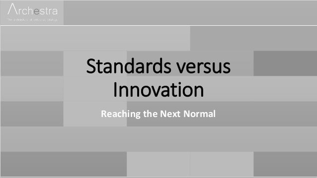 Standards versus Innovation Reaching the Next Normal