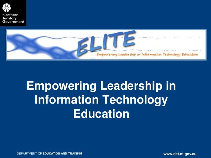 Empowering Leadership in      Information Technology            EducationDEPARTMENT OF EDUCATION AND TRAINING   www.det.nt...