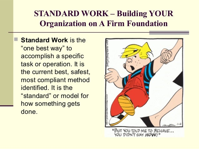 """STANDARD WORK – Building YOUR       Organization on A Firm Foundation Standard Work is the  """"one best way"""" to  accomplish..."""