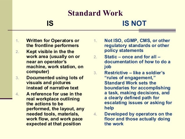 Standard Work              IS                               IS NOT1.   Written for Operators or     1.   Not ISO, cGMP, CM...