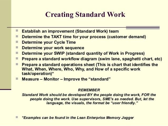 Creating Standard Work Establish an improvement (Standard Work) team Determine the TAKT time for your process (customer ...