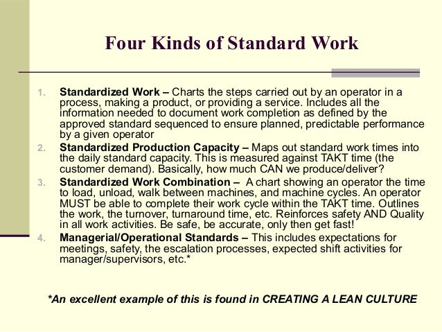 Four Kinds of Standard Work1.     Standardized Work – Charts the steps carried out by an operator in a       process, maki...