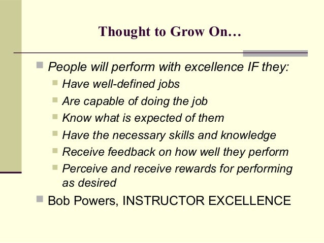 Thought to Grow On… People will perform with excellence IF they:   Have well-defined jobs   Are capable of doing the jo...