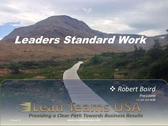  Robert Baird President +1 215 353 0696 Leaders Standard Work 4-Aug-14 www.leanteamsusa.com