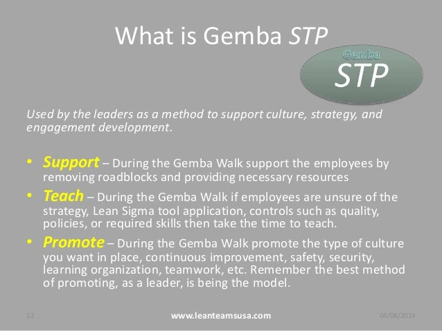 What is Gemba STP Used by the leaders as a method to support culture, strategy, and engagement development. • Support – Du...