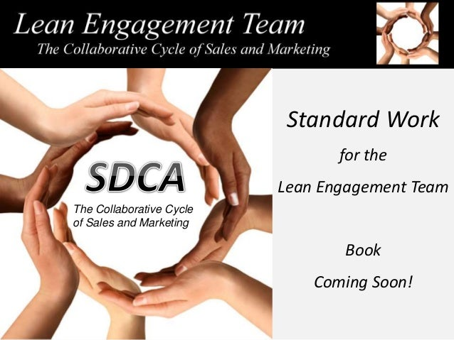 Standard Work for the Lean Engagement Team Book Coming Soon! The Collaborative Cycle of Sales and Marketing
