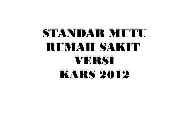 STANDAR MUTU RUMAH SAKIT VERSI KARS 2012 STANDAR MUTU RUMAH SAKIT VERSI KARS 2012