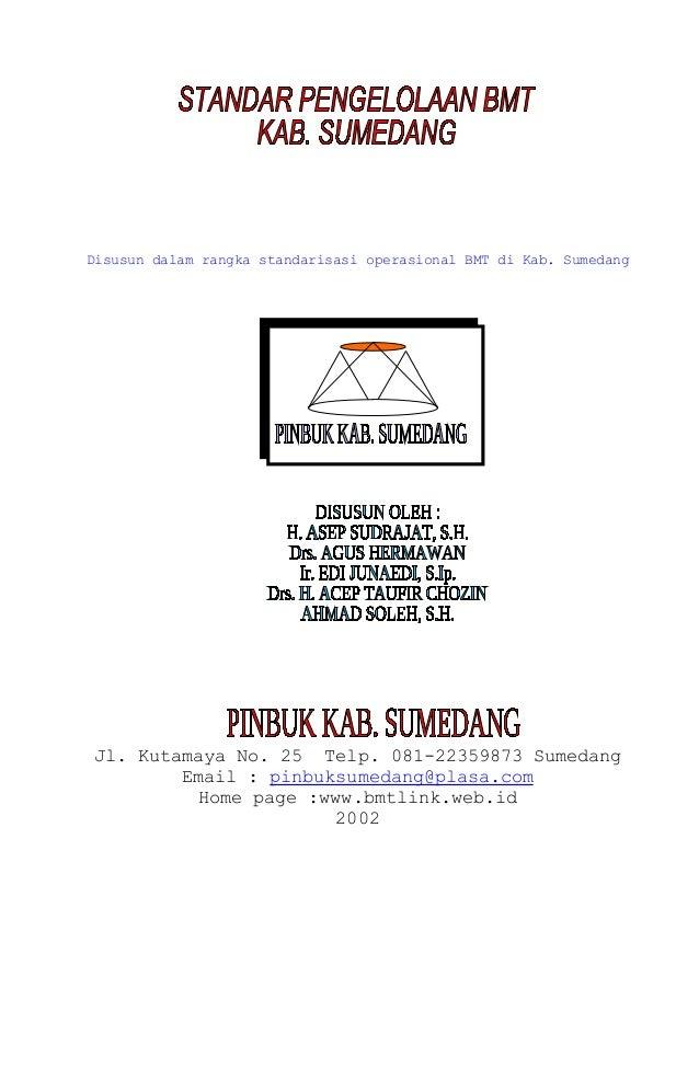 Disusun dalam rangka standarisasi operasional BMT di Kab. Sumedang Jl. Kutamaya No. 25 Telp. 081-22359873 Sumedang Email :...