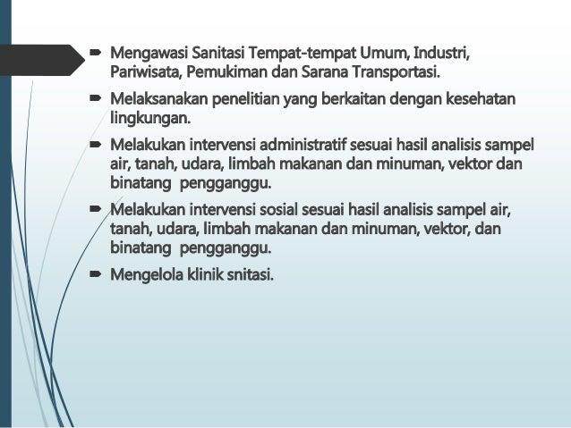  Mengawasi Sanitasi Tempat-tempat Umum, Industri, Pariwisata, Pemukiman dan Sarana Transportasi.  Melaksanakan penelitia...