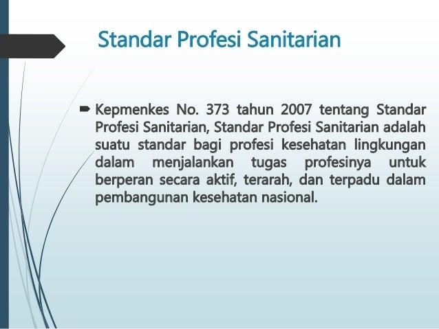 Standar Profesi Sanitarian  Kepmenkes No. 373 tahun 2007 tentang Standar Profesi Sanitarian, Standar Profesi Sanitarian a...